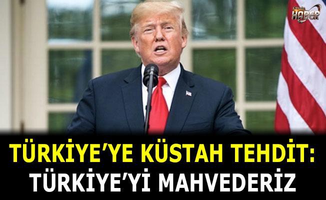 Trump'tan Türkiye'ye küstah tehdit: Türkiye'yi mahvederiz