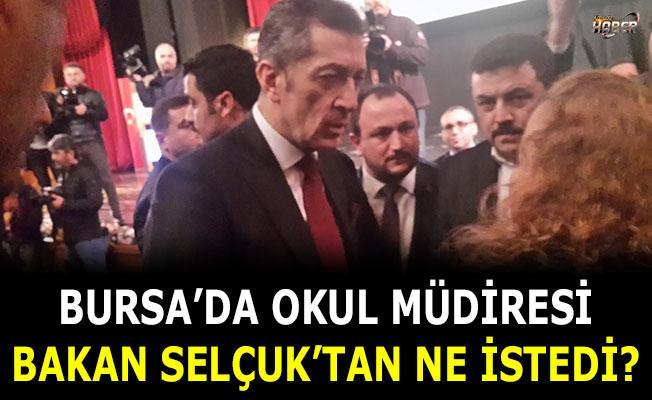 Bursa'da Okul müdiresi Bakan Selçuk'tan bakın ne istedi?