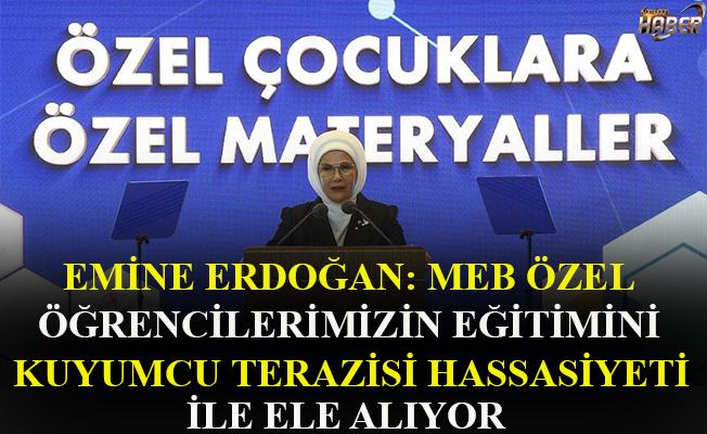 """Emine Erdoğan:"""" MEB özel öğrencilerimizin eğitimini bir kuyumcu terazisi hassasiyetiyle ele alıyor."""""""