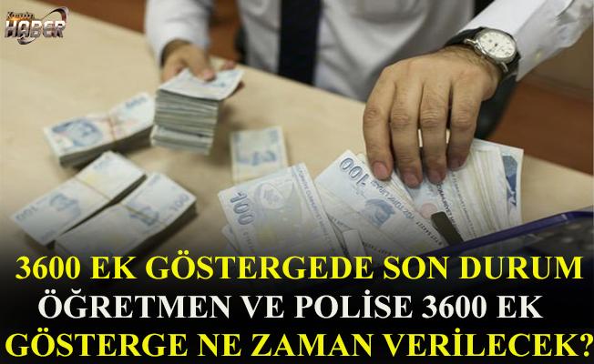 Öğretmen ve polise 3600 ek gösterge ne zaman verilecek?