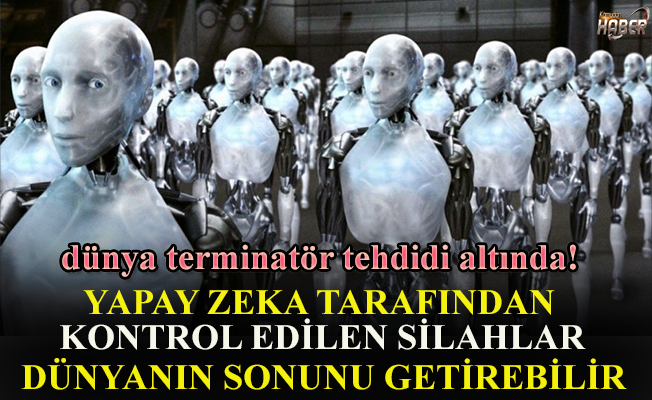 Yapay zeka tarafından kontrol edilen silahların geliştirilmesi yasaklanmalı!