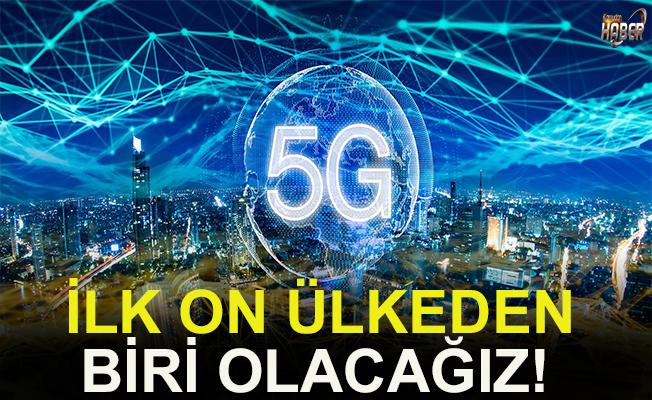 5G teknolojisinde dünyada 10 ülkeden biri olacağız.