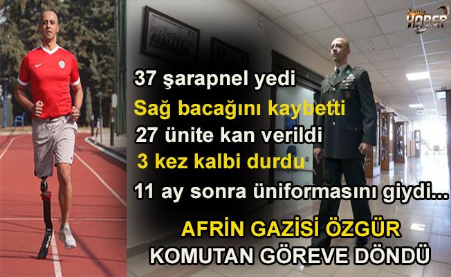 Afrin Gazisi Üsteğmen Özgür Ocak, bir bacağını uğruna kaybettiği vatan aşkıyla tekrar görevinin başında!