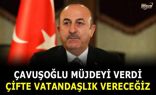 Bakan Çavuşoğlu: Çifte vatandaşlık vereceğiz