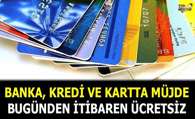 Banka, kredi ve kartta müjde!