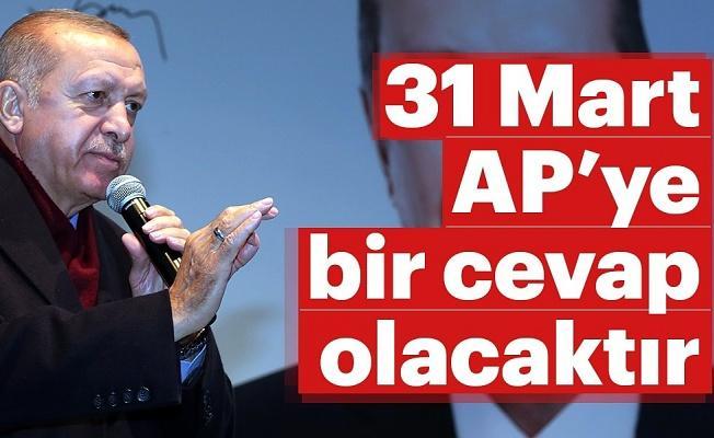 Başkan Erdoğan: 31 Mart AP'ye bir cevap olacaktır