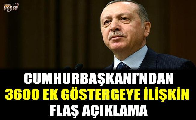 Cumhurbaşkanı Erdoğan'dan 3600 ek göstergeye ilişkin flaş açıklama