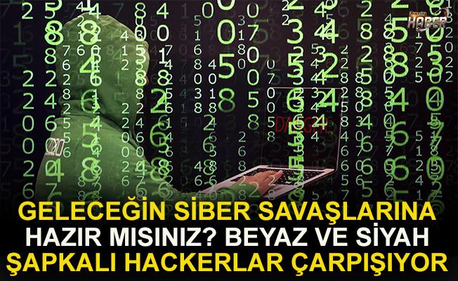 Geleceğin siber savaşlarına hazır mısınız? Beyaz ve siyah şapkalı hackerlar çarpışıyor!