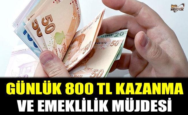 Günlük 800 lira ve emeklilik müjdesi