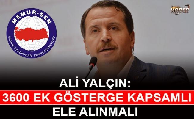 Memur-Sen Genel Başkanı Ali Yalçın: 3600 ek gösterge kapsamlı ele alınmalı