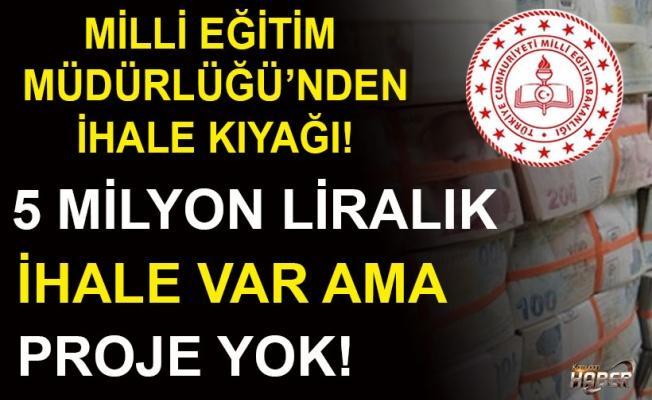 Milli Eğitim Müdürlüğü'nden ihale kıyağı: 5 milyon lira var ama proje yok!