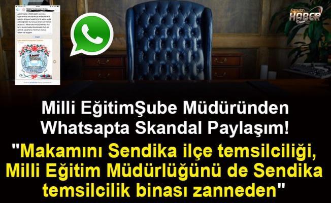 Milli Eğitim Şube Müdüründen Whatsapta Skandal Paylaşım!