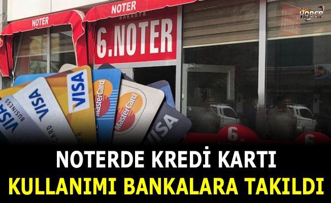 Noterde kredi kartı kullanımına, bankalardan engeli!