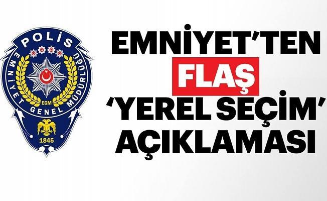 Emniyet'ten yerel seçim açıklaması: Sahte belgelerle algı operasyonu yapıldığı görülmektedir .