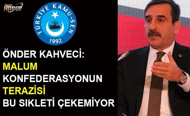 Önder Kahveci: Malum Konfederasyonun Terazisi Bu Sıkleti Çekemiyor