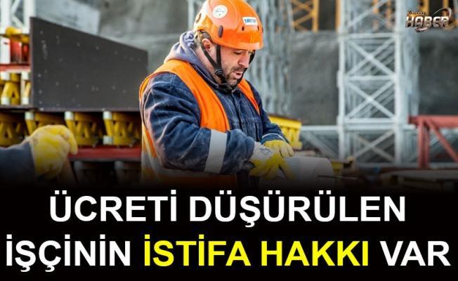 Ücreti düşürülen işçinin istifa hakkı var