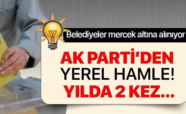 AK Parti belediyeleri mercek altına alıyor! Yılda 2 kez rapor hazırlanacak .