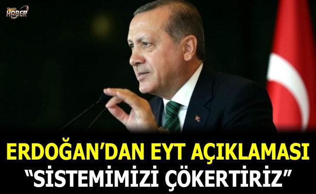 Erdoğan EYT açıklaması: Sistemimizi çökertiriz