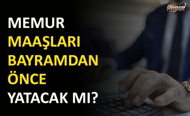 Memur maaşları Ramazan Bayramı öncesinde yatar mı?