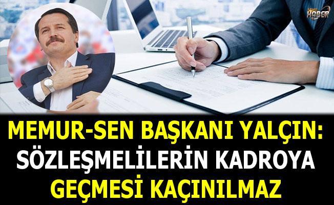 Memur-Sen Genel Başkanı Ali Yalçın: Sözleşmelilerin kadroya geçmesi kaçınılmaz