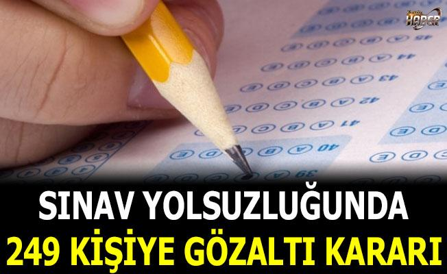 Sınav yolsuzluğunda 249 kişiye gözaltı kararı