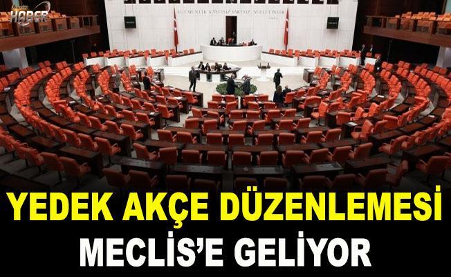 """Meclis'e """"Yedek akçe"""" düzenlemesi geliyor"""