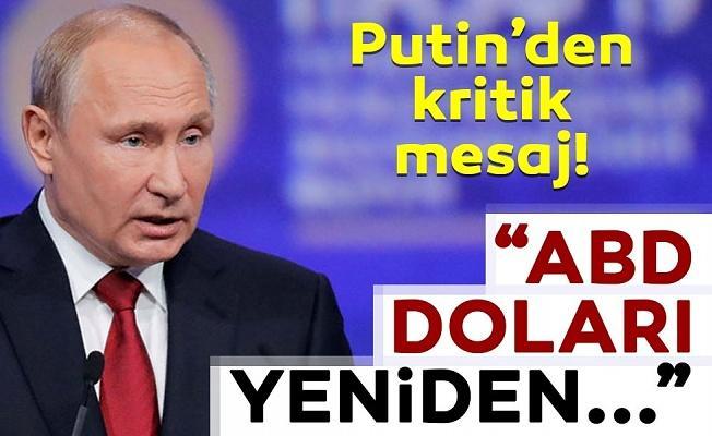 Putin'den kritik dolar açıklaması!