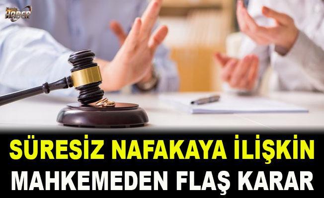 Süresiz nafakaya ilişkin mahkemeden flaş karar