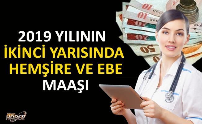 2019 YILININ İKİNCİ YARISINDA HEMŞİRE VE EBE MAAŞI