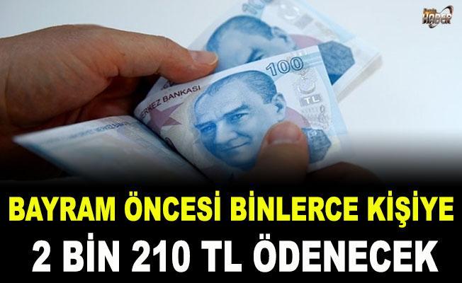 Binlerce kişiye 2 bin 210 lira ödenecek...