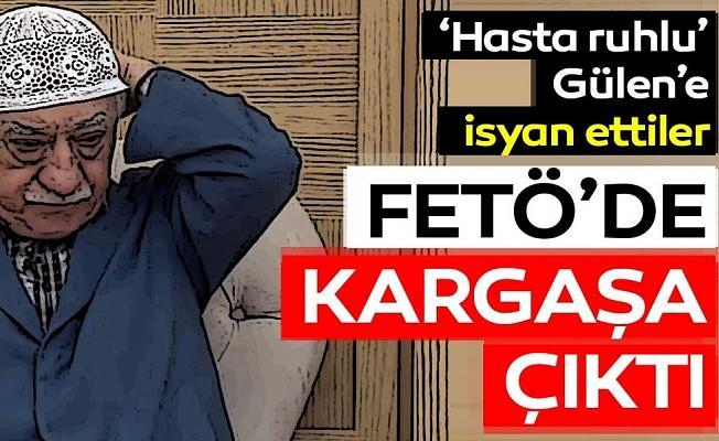 FETÖ'de 'hasta ruhlu' Gülen'e isyan