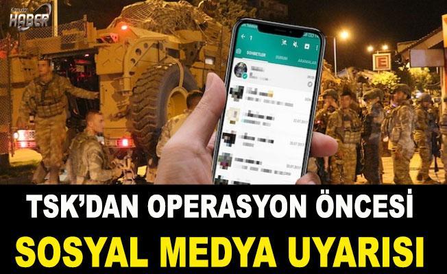 TSK'dan operasyon öncesi sosyal medya uyarısı