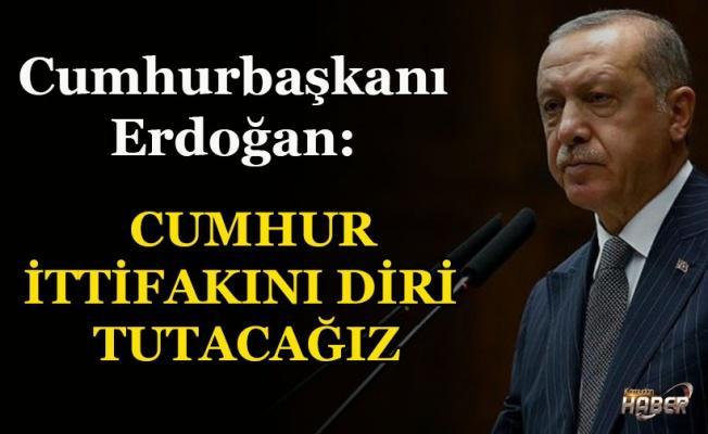 Erdoğan: Cumhur İttifakını diri tutmaya gayret edeceğiz.