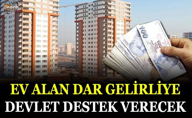 Ev alan dar gelirliye devlet destek verecek