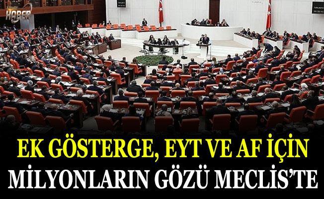 EYT, Ek Gösterge ve Af için milyonlarca kişinin gözü Meclis'te