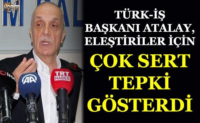 Türk-İş Başkanı Atalay, sert tepki gösterdi