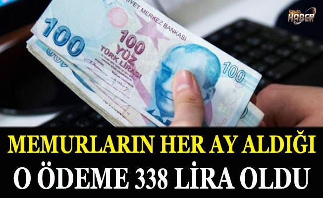 Memurların her ay aldığı o ödeme 338 lira oldu