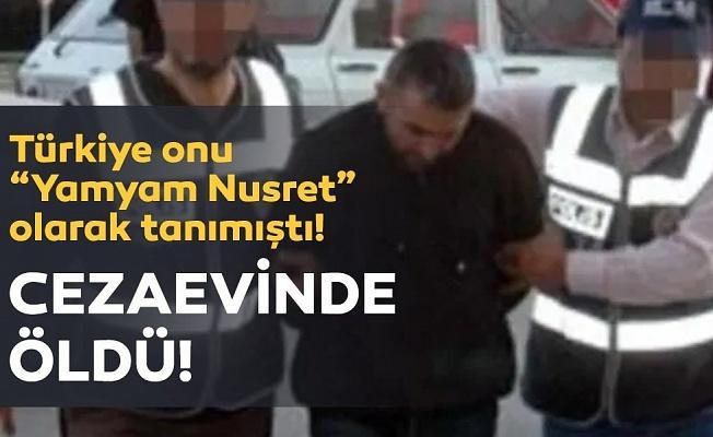 Yamyam Nusret cezaevinde öldü!