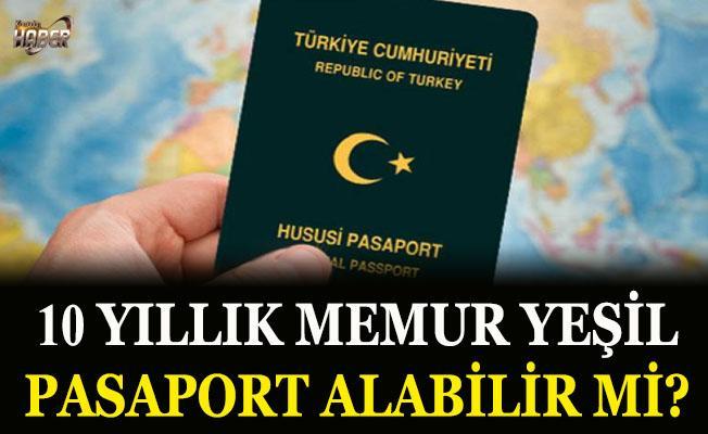10 yıllık memurun yeşil pasaport alma hakkı var mı?
