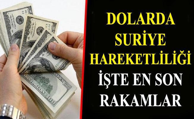 Dolarda Suriye hareketliliği! İşte en son rakamlar