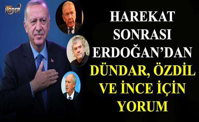 Harekat sonrası Erdoğan'dan Dündar, Özdil ve İnce için yorum!