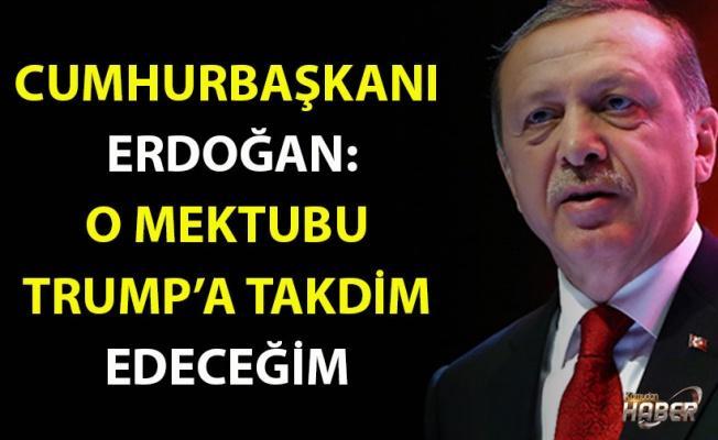 Erdoğan: Mektubu Trump'a takdim edeceğim
