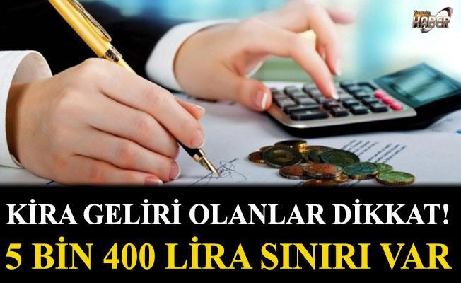 Kira geliri olanlar dikkat! 5 bin 400 lira sınırı var!