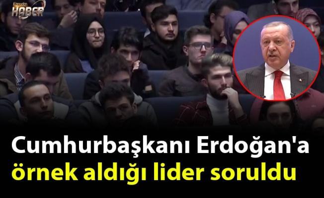 Cumhurbaşkanı Erdoğan'a örnek aldığı lider soruldu