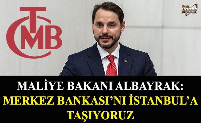 Maliye Bakanı Albayrak: Merkez Bankasını İstanbul'a taşıyoruz