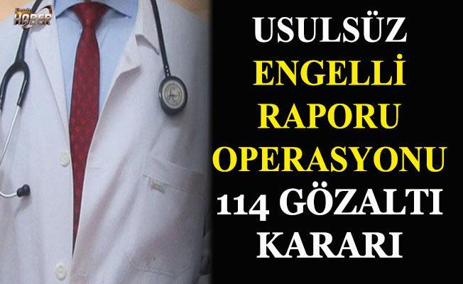 114 kişiye Usülsüz engelli raporları için gözaltı