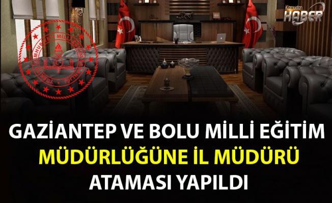 Gaziantep ve Bolu Milli Eğitim Müdürlüğüne Atama
