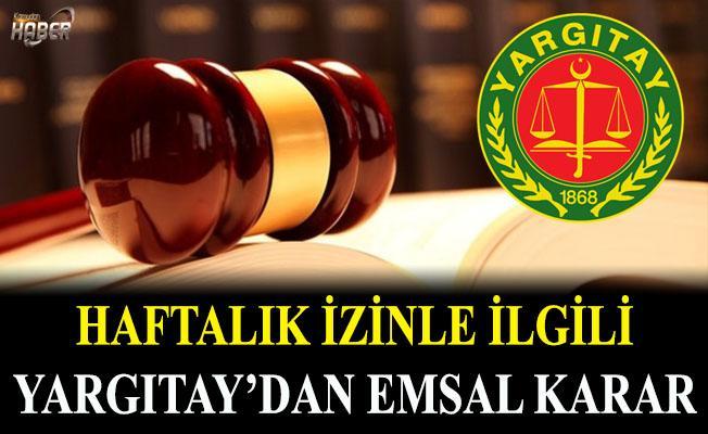 'Haftalık izin' ile ilgili Yargıtay'dan emsal karar!