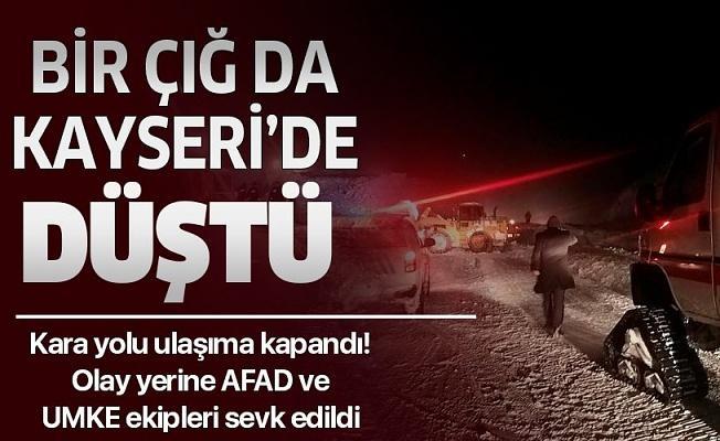 Kayseri'de çığ düştü! Kayseri-Kahramanmaraş kara yolu çığ düşmesi sonucu ulaşıma kapandı.