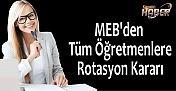 MEB'den Tüm Öğretmenlere Rotasyon Kararı